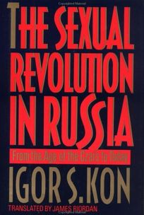The Sexual Revolution in Russia: From the Age of the Czars to Today