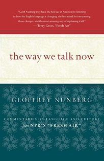 THE WAY WE TALK NOW: Commentaries on Language and Culture from NPRs Fresh Air