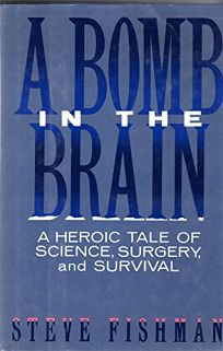 A Bomb in the Brain: A Heroic Tale of Science