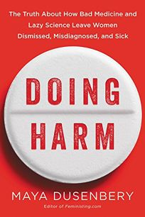 Doing Harm: The Truth About How Bad Medicine and Lazy Science Leave Women Dismissed