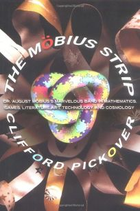 The Mbius Strip: Dr. August Mbiuss Marvelous Band in Mathematics