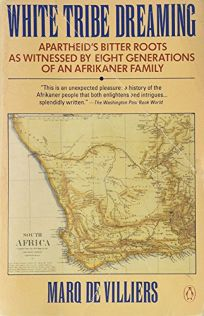 White Tribe Dreaming: 2apartheids Bitter Roots as Witnessed 8 Generations Afrikaner Family