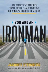 You Are an Ironman: How Six Weekend Warriors Chased Their Dream of Finishing the Worlds Toughest Triathlon