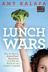 Lunch Wars: How to Start a School Food Revolution and Win the Battle for Our Childrens Health