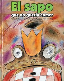El Sapo Que No Queria Comer = The Toad That Refused to Eat