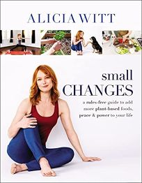 Small Changes: A Rules-Free Guide to Add More Plant-Based Foods