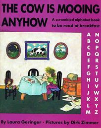 The Cow Is Mooing Anyhow: A Scrambled Alphabet Book to Be Read at Breakfast