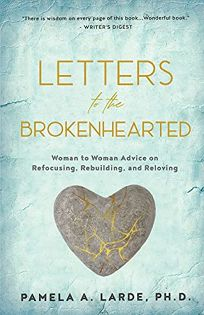 Letters to the Brokenhearted: Woman-to-Woman Advice on Refocusing