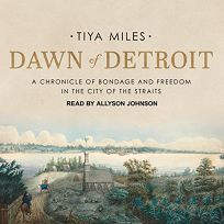 Dawn of Detroit: A Chronicle of Slavery and Freedom in the City of the Straits