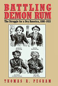 Battling Demon Rum: The Struggle for a Dry America