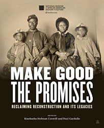 Make Good the Promises: Reclaiming Reconstruction and Its Legacies