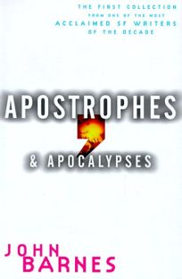Apostrophes & Apocalypses: The First Collection from One of the Most Acclaimed SF Writers of the Decade