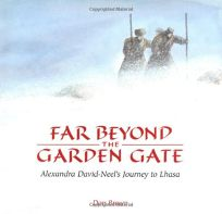 Far Beyond the Garden Gate: Alexandra David-Neels Journey to Lhasa