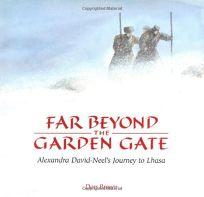 Far Beyond the Garden Gate: Alexandra David-Neels Journey to Lhasa