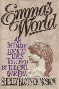 Emmas World: An Intimate Look at Lives Touched by the Civil War Era