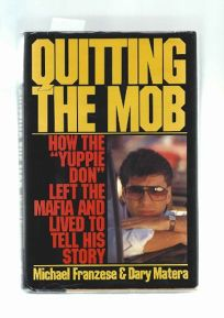 Quitting the Mob: How the Yuppie Don Left the Mafia and Lived to Tell His Story