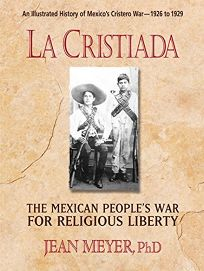 La Cristiada: The Mexican Peoples War for Religious Liberty
