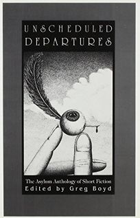Unscheduled Departures: The Asylum Anthology of Short Fiction