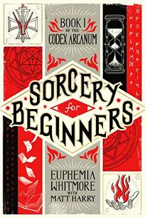 Sorcery for Beginners: A Simple Help Guide to a Challenging & Arcane Art