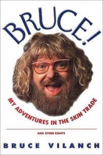 Bruce!: My Adventures in the Skin Trade and Other Essays