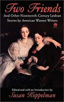 Two Friends and Other 19th-Century American Lesbian Stories: By American Women Writers