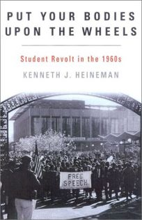 PUT YOUR BODIES UPON THE WHEELS: Student Revolt in the 1960s
