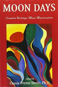 Moon Days: Creative Writings about Menstruation