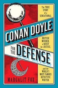 Conan Doyle for the Defense: The True Story of a Sensational British Murder