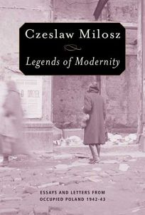 Legends of Modernity: Essays and Letters from Occupied Poland