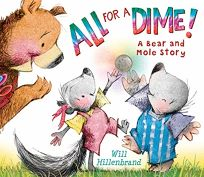 All for a Dime! A Bear and Mole Story