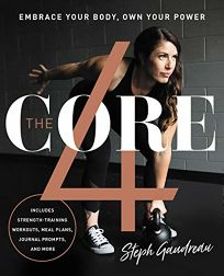 Lifestyle Book Review: The Core 4: Embrace Your Body, Own Your Power by Steph Gaudreau. HarperOne, $27.99 (304p) ISBN 978-0-06-285975-4