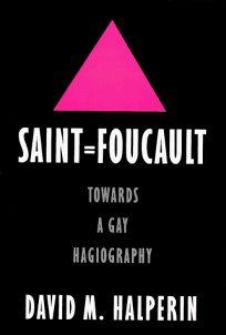 Saint Foucault: Towards a Gay Hagiography