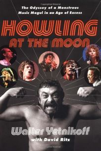 HOWLING AT THE MOON: Confessions of a Music Mogul in an Age of Excess