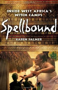 Spellbound: Inside West Africas Witch Camps