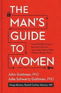 "The Man's Guide to Women: Scientifically Proven Secrets from the ""Love Lab"" About What Women Really<em> </em>Want"