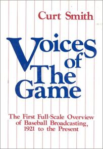 Voices of the Game: The First Full-Scale Overview of Baseball Broadcasing