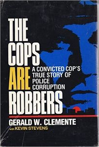 The Cops Are Robbers: A Convicted Cops True Story of Police Corruption