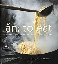 an: To Eat; Recipes and Stories from a Vietnamese Family Kitchen