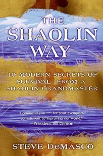 The Shaolin Way: Ten Modern Secrets of Survival from a Shaolin Grand Master