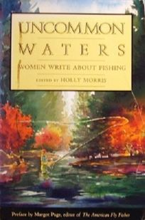 Uncommon Waters: Women Write about Fishing