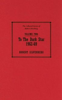 To the Dark Star 1962–69: The Collected Stories of Robert Silverberg