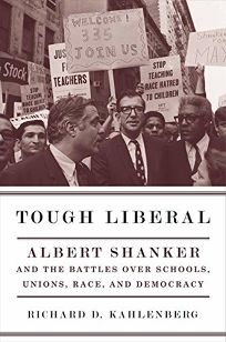 Tough Liberal: Albert Shanker and the Battles Over Schools