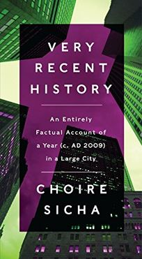 Very Recent History: An Entirely Factual Account of a Year c. AD 2009 in a Large City