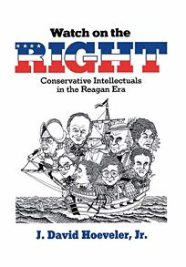 Watch on the Right: Conservative Intellectuals in the Reagan Era