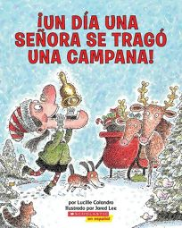 Un Dia una Senora Se Trago una Campana! = There Was an Old Lady Who Swallowed a Bell!