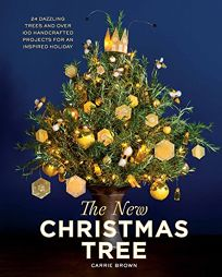 The New Christmas Tree: 24 Dazzling Trees and Over 100 Handcrafted Projects for an Inspired Holiday