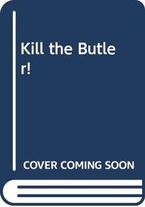 Kill the Butler!