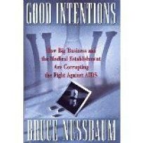 Good Intentions: How Big Business and the Medical Establishment Are Corrupting the Fight Against AIDS
