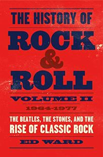 The History of Rock Roll: Volume II 1964–1977: The Beatles, the Stones, and the Rise of Classic Rock
