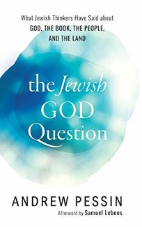 The Jewish God Question: What Jewish Thinkers Have Said about God